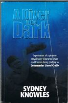 A Diver in the Dark: Experiences of a pioneer Royal Navy Clearance Diver and former diving partner t